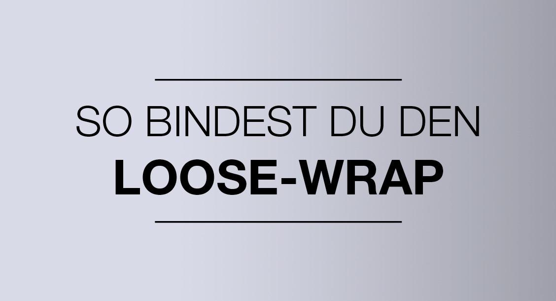 So bindest du den Loose-Wrap